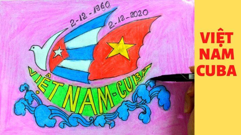 Vẽ tranh 60 năm tình hữu nghị Việt Nam - Cuba đẹp